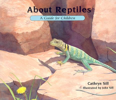 About Reptiles By Sill, Cathryn P./ Sill, John (ILT)