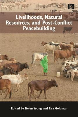 Livelihoods, Natural Resources and Post-conflict Peacebuilding By Young, Helen (EDT)/ Goldman, Lisa (EDT)